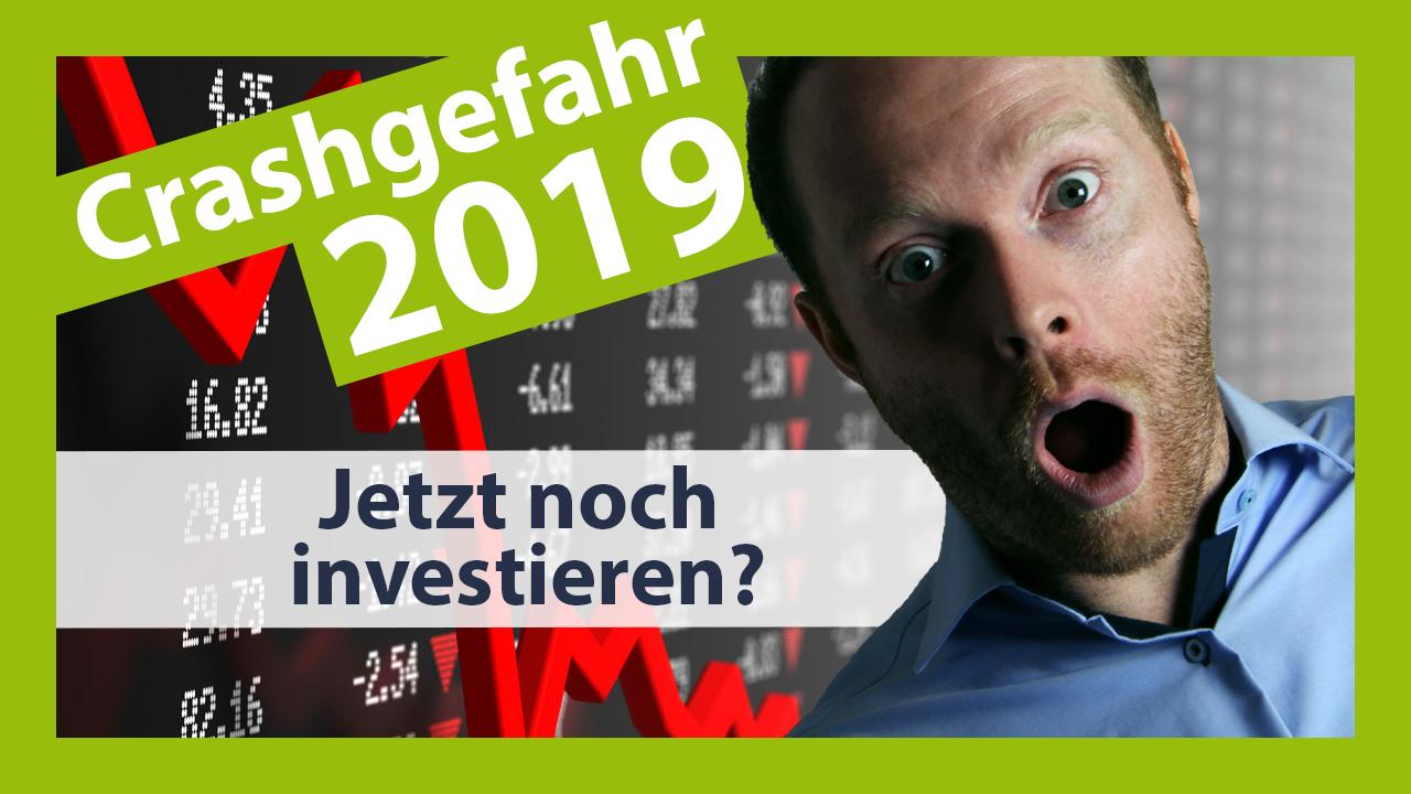Crash Gefahr 2019 - Jetzt noch investieren oder lieber auf den nächsten Crash warten?