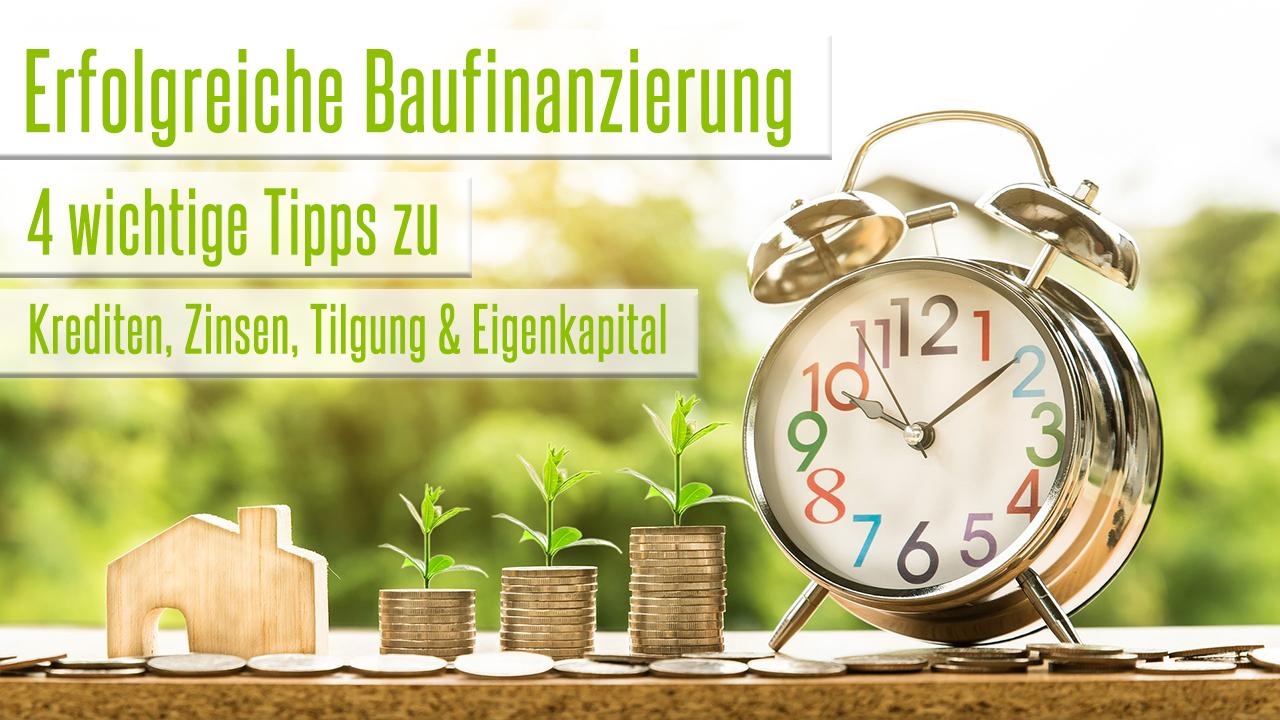 Erfolgreiche Baufinanzierung - 4 wichtige Tipps zu Zinsen, Kredit, Kosten, Tilgung und Eigenkapital