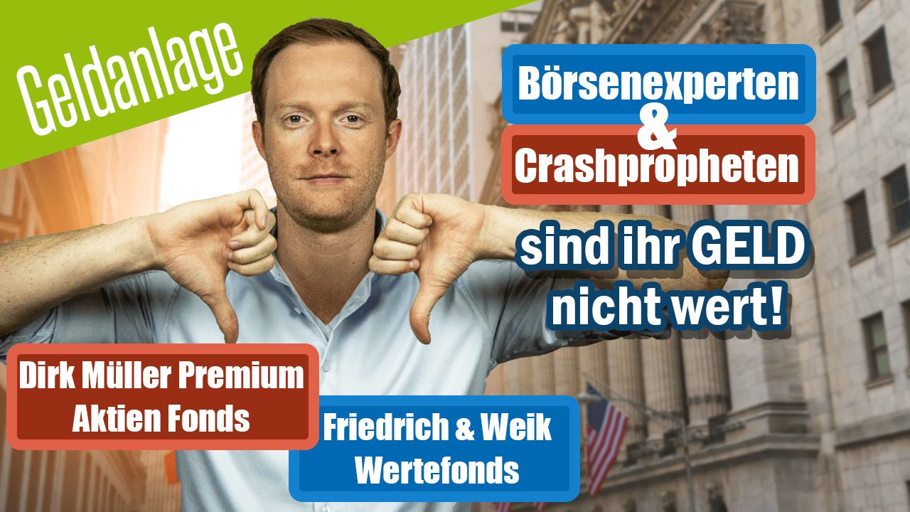 Börsenexperten und Crashpropheten sind ihr Geld nicht wert - Dirk Müller Premium Aktien Fonds und Friedrich & Weik Wertefonds - Faktencheck